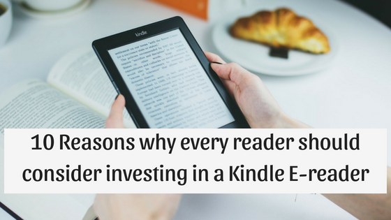 10 Reasons why every reader should consider investing in a Kindle E-reader