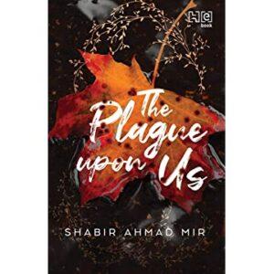 The Plague upon us by Shabir Ahmad Mir